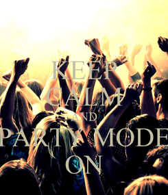 Poster: KEEP CALM AND PARTY MODE ON