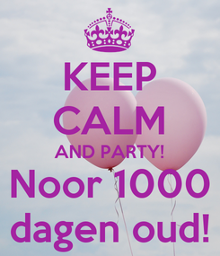Poster: KEEP CALM AND PARTY! Noor 1000 dagen oud!