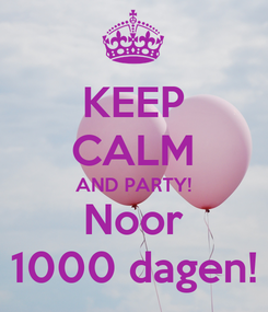 Poster: KEEP CALM AND PARTY! Noor 1000 dagen!