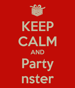 Poster: KEEP CALM AND Party nster