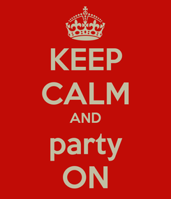 Poster: KEEP CALM AND party ON