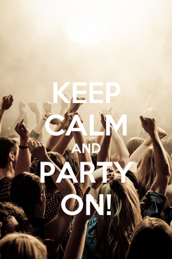 Poster: KEEP CALM AND PARTY ON!