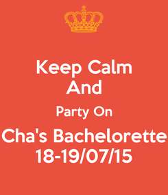 Poster: Keep Calm And Party On Cha's Bachelorette 18-19/07/15