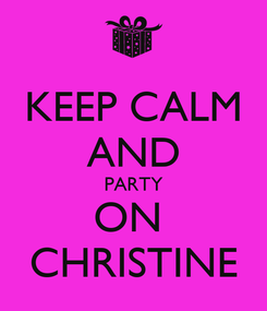 Poster: KEEP CALM AND PARTY ON  CHRISTINE