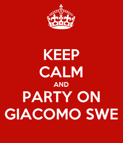 Poster: KEEP CALM AND PARTY ON GIACOMO SWE