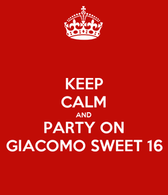 Poster: KEEP CALM AND PARTY ON GIACOMO SWEET 16
