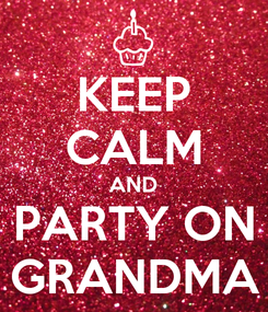Poster: KEEP CALM AND PARTY ON GRANDMA