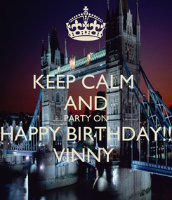 Poster: KEEP CALM  AND PARTY ON HAPPY BIRTHDAY!! VINNY