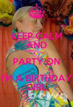 Poster: KEEP CALM AND PARTY ON I'M A BIRTHDAY GIRL