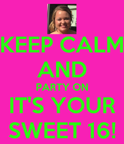 Poster: KEEP CALM AND PARTY ON IT'S YOUR SWEET 16!