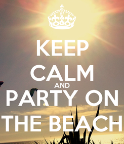 Poster: KEEP CALM AND PARTY ON THE BEACH