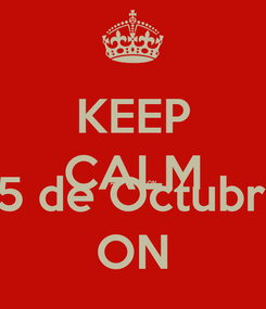 Poster: KEEP CALM AND PARTY ON Viernes 25 de Octubre 8:00pm ON