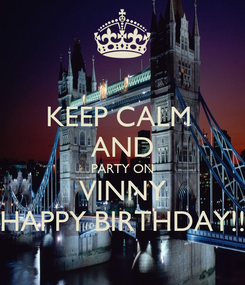 Poster: KEEP CALM  AND PARTY ON VINNY HAPPY BIRTHDAY!!