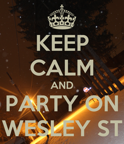 Poster: KEEP CALM AND PARTY ON WESLEY ST