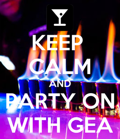 Poster: KEEP  CALM AND PARTY ON WITH GEA