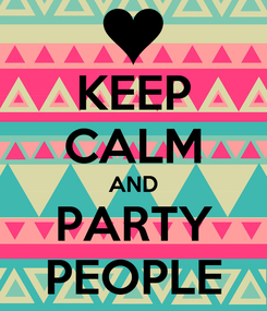 Poster: KEEP CALM AND PARTY PEOPLE