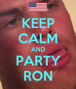 Poster: KEEP CALM AND PARTY RON