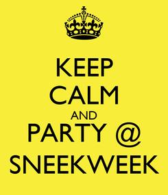 Poster: KEEP CALM AND PARTY @ SNEEKWEEK