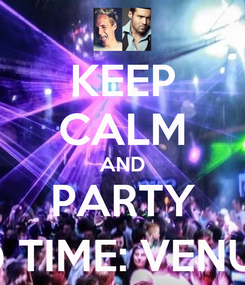 Poster: KEEP CALM AND PARTY @ TIME: VENUE