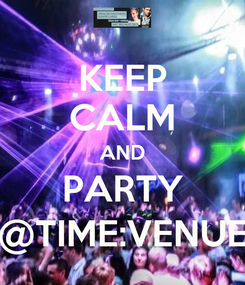 Poster: KEEP CALM AND PARTY @TIME:VENUE