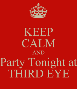 Poster: KEEP CALM AND Party Tonight at THIRD EYE