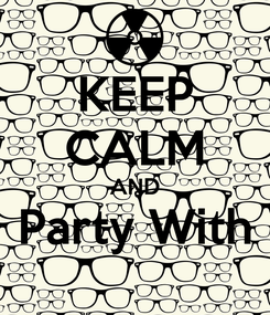 Poster: KEEP CALM AND Party With