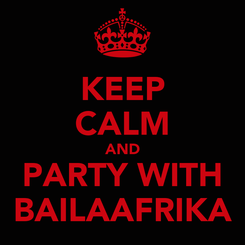 Poster: KEEP CALM AND PARTY WITH BAILAAFRIKA