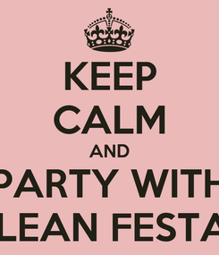 Poster: KEEP CALM AND PARTY WITH CLEAN FESTAS