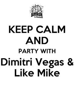 Poster: KEEP CALM AND PARTY WITH Dimitri Vegas & Like Mike