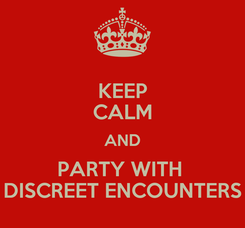 Poster: KEEP CALM AND PARTY WITH  DISCREET ENCOUNTERS