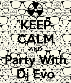 Poster: KEEP CALM AND Party With Dj Evo