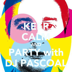 Poster: KEEP CALM AND PARTY with DJ PASCOAL
