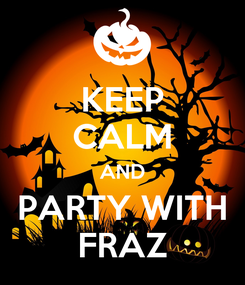 Poster: KEEP CALM AND PARTY WITH FRAZ