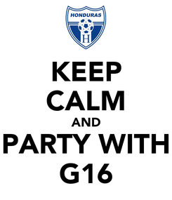 Poster: KEEP CALM AND PARTY WITH G16