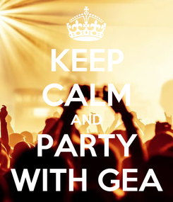 Poster: KEEP CALM AND PARTY WITH GEA