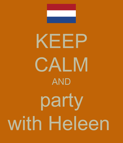 Poster: KEEP CALM AND party with Heleen