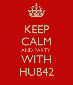 Poster: KEEP CALM AND PARTY  WITH HUB42
