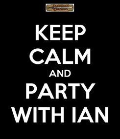 Poster: KEEP CALM AND PARTY WITH IAN