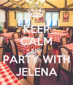 Poster: KEEP CALM AND PARTY WITH JELENA