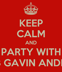 Poster: KEEP CALM AND PARTY WITH KREAB GAVIN ANDERSON
