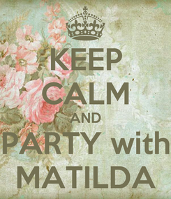 Poster: KEEP CALM AND PARTY with MATILDA