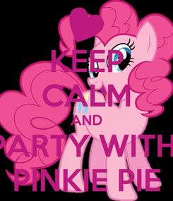 Poster: KEEP CALM AND PARTY WITH  PINKIE PIE