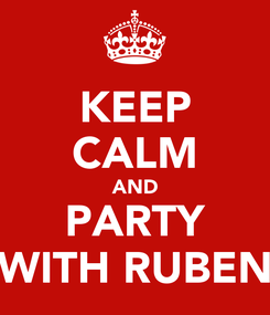Poster: KEEP CALM AND PARTY WITH RUBEN