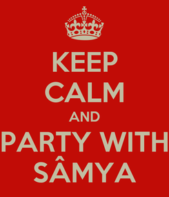 Poster: KEEP CALM AND PARTY WITH SÂMYA