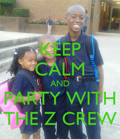 Poster: KEEP CALM AND PARTY WITH THE Z CREW