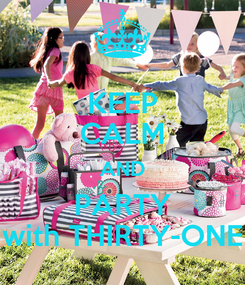 Poster: KEEP CALM AND PARTY with THIRTY-ONE