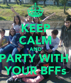 Poster: KEEP CALM AND PARTY WITH  YOUR BFFs