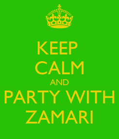 Poster: KEEP  CALM AND PARTY WITH ZAMARI