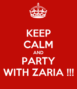 Poster: KEEP CALM AND PARTY WITH ZARIA !!!