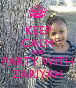 Poster: KEEP CALM AND PARTY WITH ZARIYAH